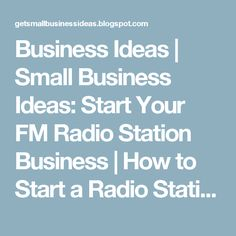 Business Ideas | Small Business Ideas: Start Your FM Radio Station Business | How to Start a Radio Station Business