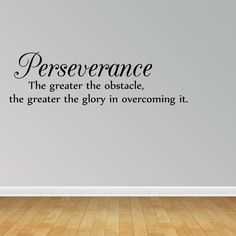 Wall Decal Quote Perseverance the Greater the Obstacle, the Greater the Glory in Overcoming It Inspirational (GD13)
