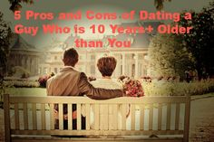 5 Pros and Cons of Dating a Guy Who is 10 Years+ Older than You -