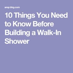 10 Things You Need to Know Before Building a Walk-In Shower