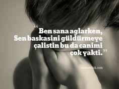 #cbn#Ben sana ağlarken , sen başkasını güldürmeye çalıştın bu da canımı çok yaktı.