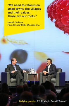 Hamdi Ulukaya, Founder and CEO, Chobani, Inc. and EY World Entrepreneur Of The Year™ 2013 Award winner, interviewed by Mark A. Weinberger, EY Global Chairman & CEO, at the EY Strategic Growth Forum®, November 13-17, 2013 Palm Springs, California. #businessquotes #values