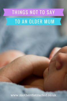 Things You Should Never Say To An Older Mum