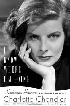 I Know Where I'm Going: Katharine Hepburn, A Personal Biography: Why You HAVE to Read This Book