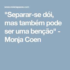 """""""Separar-se dói, mas também pode ser uma benção"""" - Monja Coen"""