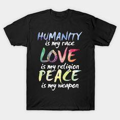 Funny T-shirt - Love Is My Religion Peace Is My Weapon T-Shirt  #birthday #gift #ideas #birthyears #presents #image #photo #shirt #tshirt #sweatshirt