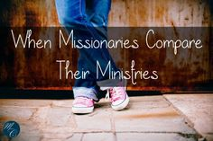 When Missionaries Compare Their Ministries...and why this is not wise