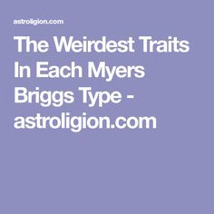 The Weirdest Traits In Each Myers Briggs Type - astroligion.com