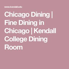 Chicago Dining | Fine Dining in Chicago | Kendall College Dining Room