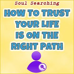 How To Trust Your Life Is On The Right Path