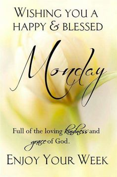 Wishing You A Happy & Blessed Monday monday good morning monday quotes…