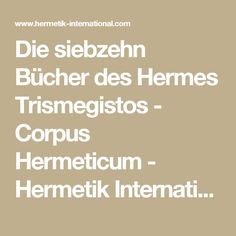 Die siebzehn Bücher des Hermes Trismegistos - Corpus Hermeticum - Hermetik International Corpus Hermeticum, True Words, Knowledge