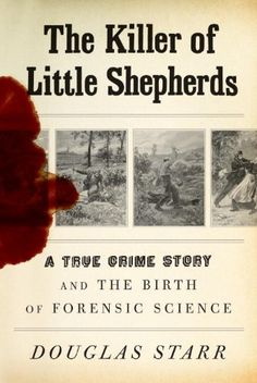 Bestseller Books Online The Killer of Little Shepherds: A True Crime Story and the Birth of Forensic Science Douglas Starr $17.79  - http://www.ebooknetworking.net/books_detail-0307266192.html