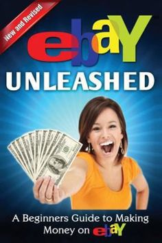 eBay Unleashed: A Beginners Guide To Selling On eBay by Nick Vulich
