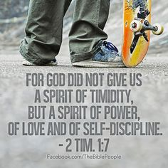 2 Timothy 1:7-8 New Living Translation 7 For God has not given us a spirit of fear and timidity, but of power, love, and self-discipline. 8 So never be ashamed to tell others about our Lord. And don't be ashamed of me, either, even though I'm in prison for him. With the strength God gives you, be ready to suffer with me for the sake of the Good News. Best Christian Quotes, Christian Poems, Biblical Quotes, Bible Verses, 2 Timothy 1 7, Spirit Of Fear, Holy Spirit, New Living Translation, Self Discipline