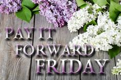 Pay-it-forward-Friday - blogs where I feature authors as a way of thanking them for being great people.