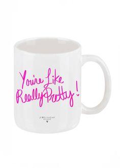 You're Like Really Pretty Coffee Mug