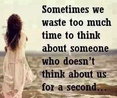 Lifehack - Sometimes we waste too much time to think about someone  #Think, #Time, #Waste