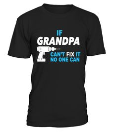 If Grandpa can't fix it, no one can  #gift #idea #shirt #image #mama #mother #family #father #uncle #sister #daddy