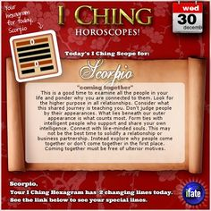 Today's I Ching Horoscope for Scorpio: You have 2 changing lines!  Click here: http://www.ifate.com/iching_horoscopes_landing.html?I=897779&sign=scorpio&d=30&m=12