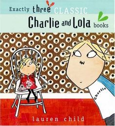 "Charlie and Lola: ""I am Absolutely Too Small for School"", ""I Will Not Ever Never Eat a Tomato"", ""I am Not Sleepy and I Will Not Go to Bed"" (Gift Set) de Lauren Child, http://www.amazon.es/dp/1846164346/ref=cm_sw_r_pi_dp_bEnPsb0V1RSMV"
