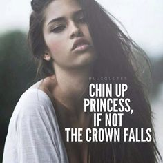 Chin up princess, if not the crown falls