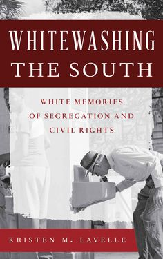 Whitewashing the South: White Memories of Segregation and Civil Rights (Perspectives on a Multiracial America), Kristen M. Lavelle - Amazon.com