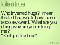 Who invented Hugs? ... | By: lolsotrue.com