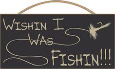 Wishin I was Fishin!!!