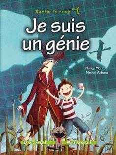 Je suis un génie, série Xavier le rusé 1, Nancy Montour, illust. Marion Arbona, Boréal Maboul, 56 pages