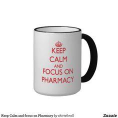 Keep Calm and focus on Pharmacy Ringer Coffee Mug