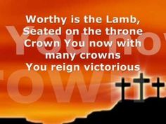 """""""Worthy is the Lamb"""""""