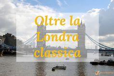 Ispirazioni di Viaggio: fuori dalla Londra Classica