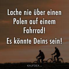 Lache nie über einen Polen auf einem Fahrrad! Es könnte Deins sein!