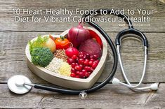 10 Heart-Healthy Foods to Add to Your Diet for Vibrant Cardiovascular Health | via #lifeadvancer | lifeadvancer.com