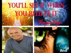 Focus :You'll See It When You Believe It by Wayne Dyer ! shared by Nina Reynolds - Rose