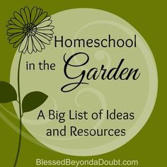 Homeschool in the Garden: A Big List of Ideas and Resources