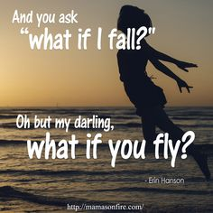 """""""There is freedom waiting for you, On the breezes of the sky, And you ask """"What if I fall?"""" Oh but my darling, What if you fly? - Erin Hanson / inspirational quotes / qoutes / inspiration / inspire / quote of the day"""