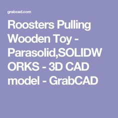 Roosters Pulling Wooden Toy - Parasolid,SOLIDWORKS - 3D CAD model - GrabCAD