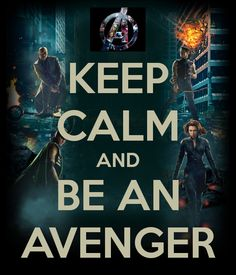 KEEP CALM AND BE AN AVENGER