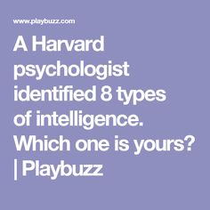 A Harvard psychologist identified 8 types of intelligence. Which one is yours?   Playbuzz