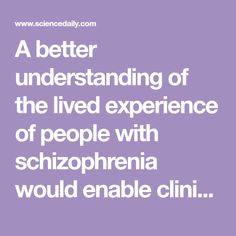 A better understanding of the lived experience of people with schizophrenia would enable clinicians to help patients live with their condition, alongside treating symptoms with medication and psychotherapy, say experts. People With Schizophrenia, Mental Health Research, Psychiatry, Neuroscience, Experiential, Enabling, Behavior, Knowledge, Medical
