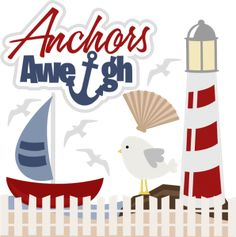 Anchors Aweigh SVG files for scrapbooking sailboat svg file lighthouse svg file seagull svg file