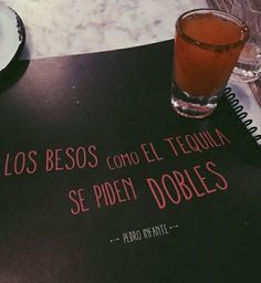 Kisses, as tequila, must be asked double. Some Quotes, Words Quotes, Bar Quotes, Quotes Amor, Tired Quotes, Sayings, Random Quotes, Mexico Quotes, Tequila Quotes