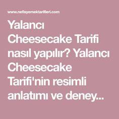 Yalancı Cheesecake Tarifi nasıl yapılır? Yalancı Cheesecake Tarifi'nin resimli anlatımı ve deneyenlerin fotoğrafları burada. Yazar: Sema Özdemir
