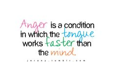 jerany: Anger is a condition in which the tongue works faster than the mind. Anger Quotes, Positive Thoughts, Daily Quotes, It Works, Conditioner, Mindfulness, Inspirational Quotes, Positivity, Faith