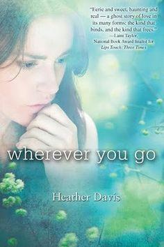 """Wherever You Go"" By: Heather Davis; YA Fiction - DAV http://find.minlib.net/iii/encore/record/C__Rb2947880"
