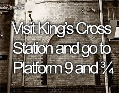 There's a King's Cross Station in London, and there's an imitation one at Harry Potter World in Florida. I've been to the one in Florida,  but I really want to see the real one in London.