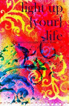 ON SALE TODAY: Today's Empowerment - light up your life 7.18.12 | Bonita Rose, Life.Love.Color.Art a life unrehearsed