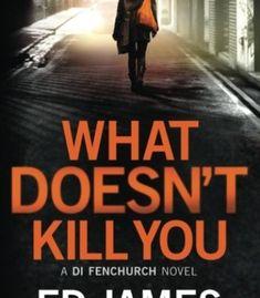 What Doesnt Kill You A DI Fenchurch Novel PDF